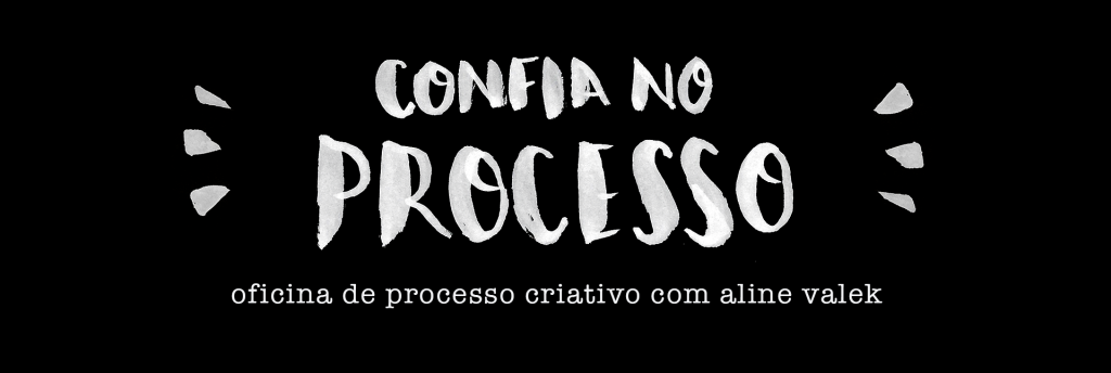 Confia no processo: oficina de processo criativo com Aline Valek