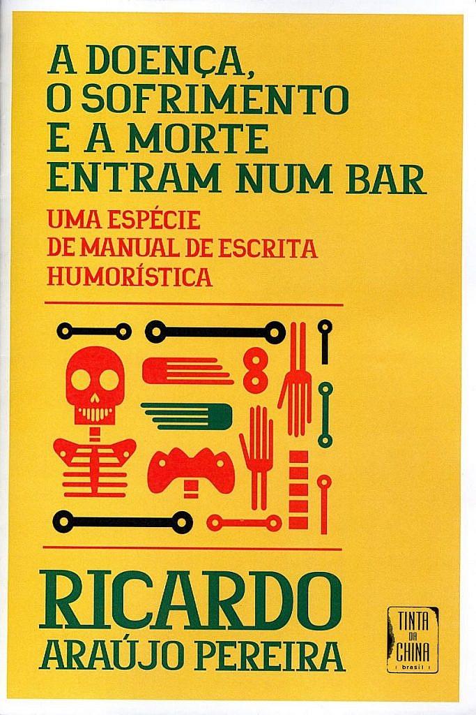"""Livro """"A doença, o sofrimento e a morte entram num bar - uma espécie de manual de escrita humorística"""", de Ricardo Araújo Pereira"""
